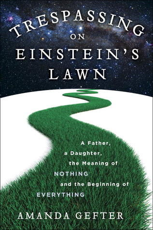 Amanda Gefter, Trespassing on Einstein's Lawn